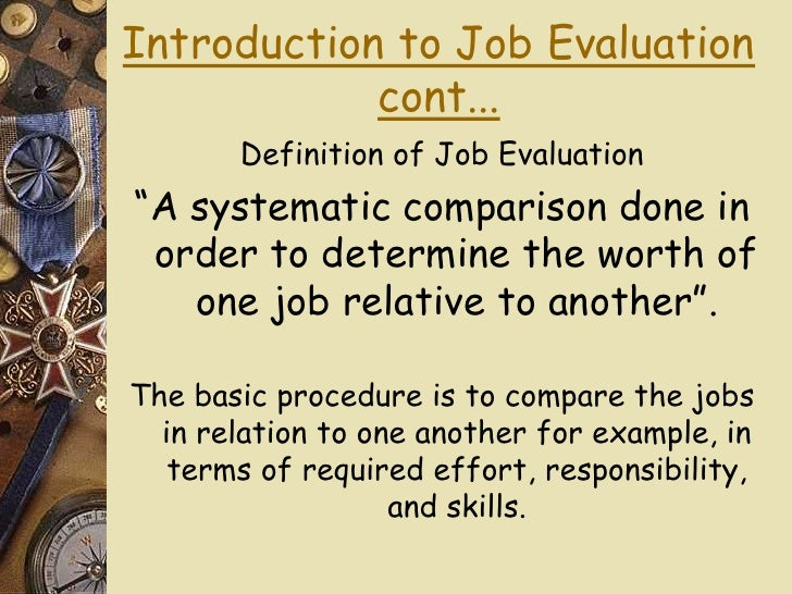 job evaluation defination objective methods limitations in hr Committee it is the responsibility of the job evaluation committee to approve or alter the proposed job evaluation and to assign the job a grade level 5 the director, human resources forwards the job evaluation results to the supervisor of the position with a copy for the employee the supervisor gives the job evaluation results to the.