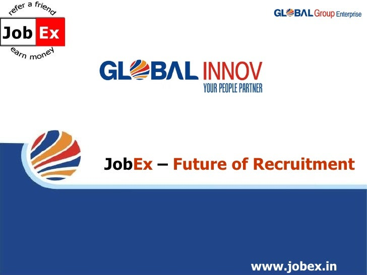 Job Ex  –   Future of Recruitment www.jobex.in