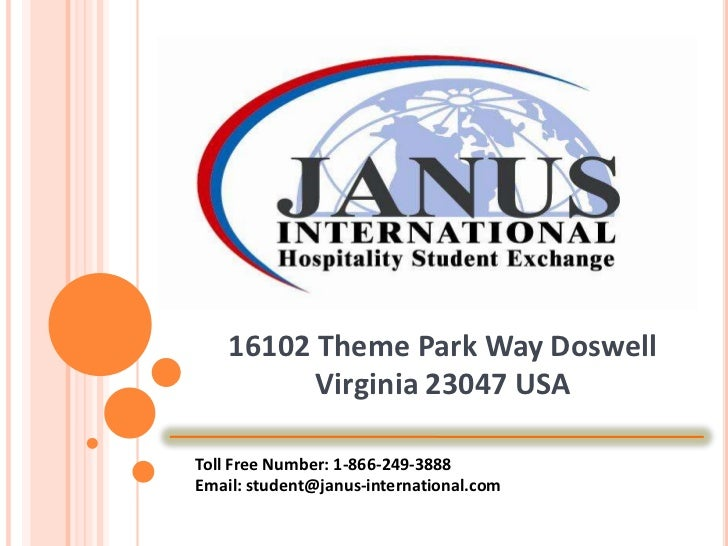 16102 Theme Park Way Doswell Virginia 23047 USA<br />Toll Free Number: 1-866-249-3888<br />Email: student@janus-internatio...