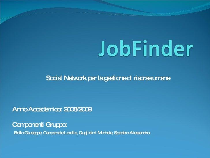 Social Network per la gestione di risorse umane Anno Accademico: 2008/2009 Componenti Gruppo: Bello Giuseppe, Campanale Lo...