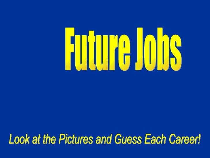 Future Jobs Look at the Pictures and Guess Each Career!