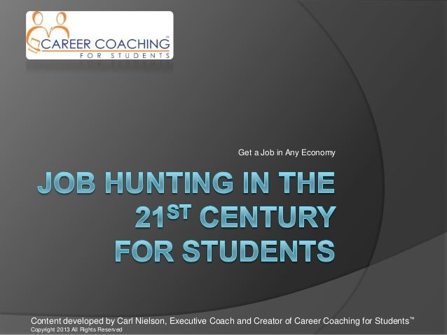 Get a Job in Any EconomyContent developed by Carl Nielson, Executive Coach and Creator of Career Coaching for Students™Cop...