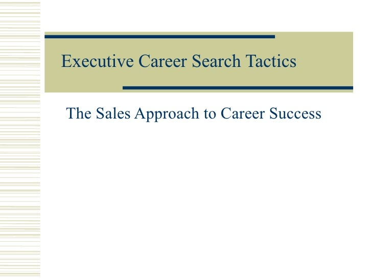 Executive Career Search Tactics   The Sales Approach to Career Success
