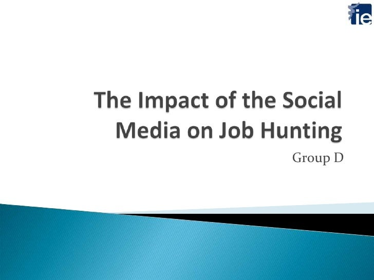 The Impact of the Social Media on Job Hunting<br />Group D<br />