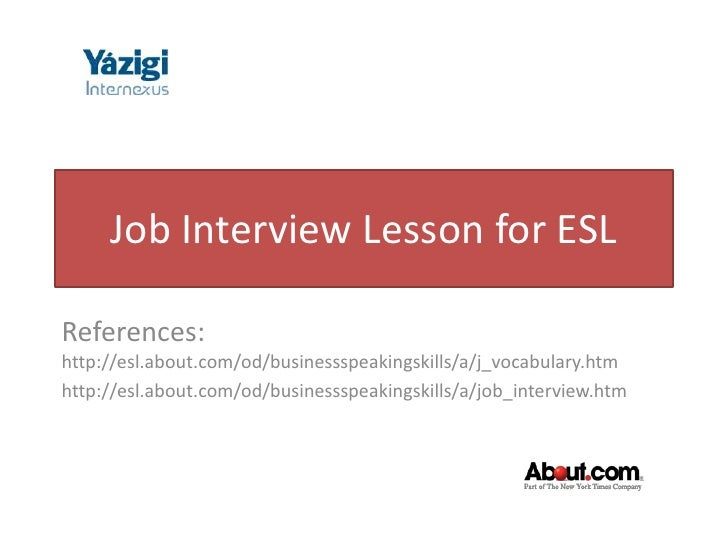 Job Interview Lesson for ESLReferences:http://esl.about.com/od/businessspeakingskills/a/j_vocabulary.htmhttp://esl.about.c...