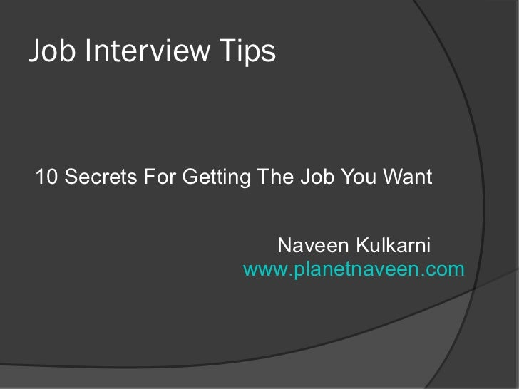 Job Interview Tips10 Secrets For Getting The Job You Want                      Naveen Kulkarni                    www.plan...