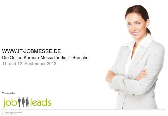 www.virtual-jobleads.comDie virtuelle Karrieremesse für IT-Spezialisten im Februar 2012 ein Angebot vonWWW.IT-JOBMESSE.DED...