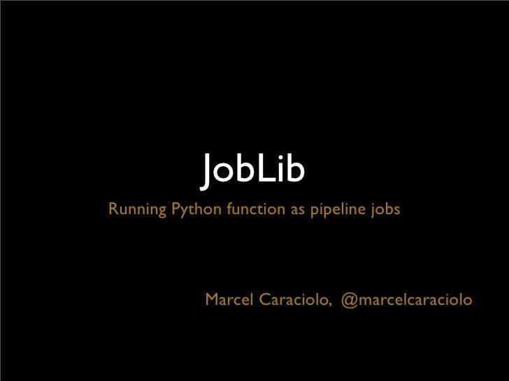 JobLibRunning Python function as pipeline jobs             Marcel Caraciolo, @marcelcaraciolo
