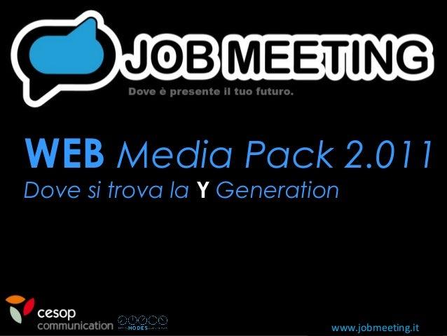 www.jobmeeting.it WEBWEB Media Pack 2.011Media Pack 2.011 Dove si trova laDove si trova la YY GenerationGeneration