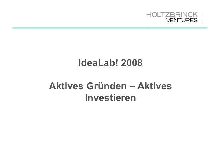IdeaLab! 2008  Aktives Gründen – Aktives        Investieren