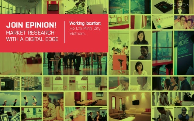 JOIN EPINION! MARKET RESEARCH WITH A DIGITAL EDGE Working location: Ho Chi Minh City, Vietnam. 1