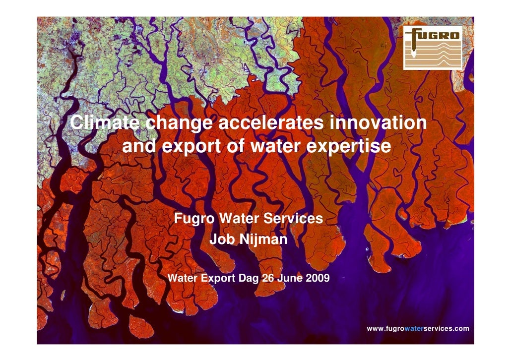 Climate change accelerates innovation            and export of water expertise                                 Fugro Water...