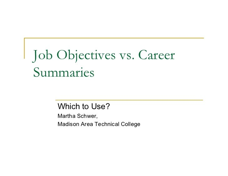 Job Objectives vs. CareerSummaries    Which to Use?    Martha Schwer,    Madison Area Technical College