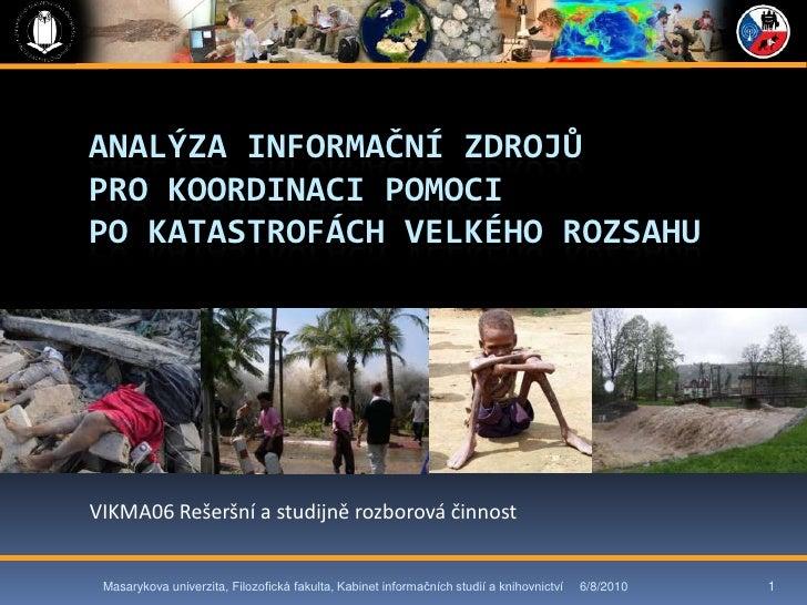 Analýzainformačnízdrojůpro koordinacipomocipo katastrofáchvelkéhorozsahu<br />VIKMA06 Rešeršní a studijněrozborováčinnost<...