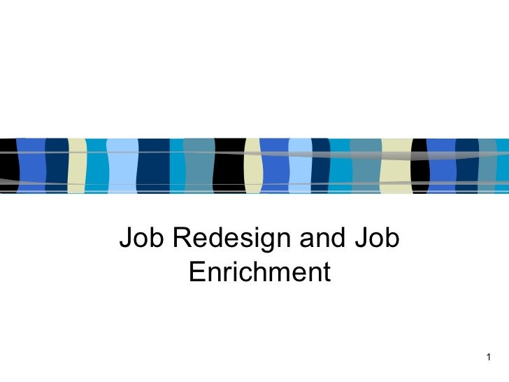 job redesign Successfully managing your multi-generational workforce means carefully evaluating your existing hr policies and systems to maximise your employee resources and reach organisational goals.