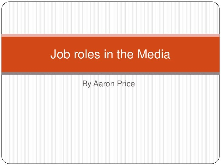 By Aaron Price<br />Job roles in the Media<br />