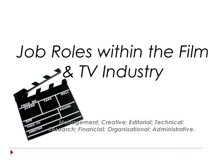Job Roles within the Film & TV Industry <br />Management; Creative; Editorial; Technical; Research; Financial; Organisatio...