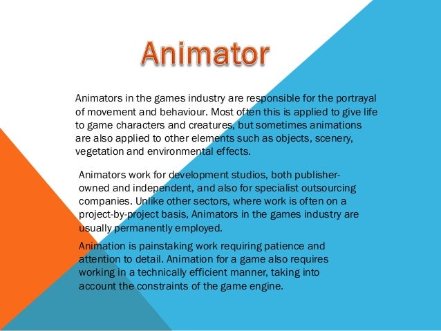 Animators in the games industry are responsible for the portrayalof movement and behaviour. Most often this is applied to ...