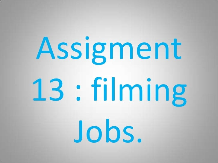 Assigment13 : filming   Jobs.