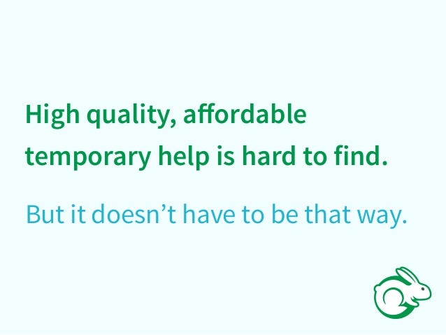 High quality, affordabletemporary help is hard to find.But it doesn't have to be that way.