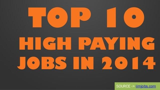 TOP 10 HIGH PAYING JOBS IN 2014 SOURCE -> iimjobs.com