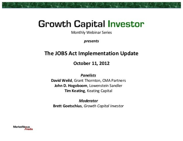 Monthly Webinar Series  presents  The JOBS Act Implementation Update  October 11, 2012  Pa...