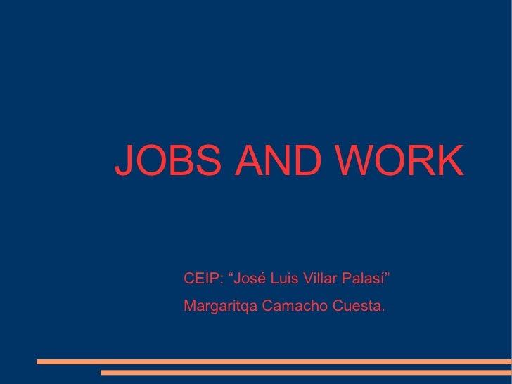 "JOBS AND WORK  CEIP: ""José Luis Villar Palasí"" Margaritqa Camacho Cuesta."
