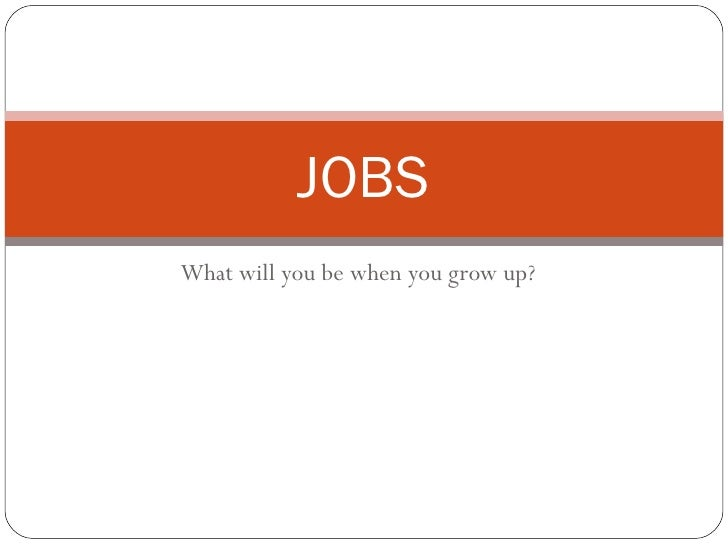 What will you be when you grow up? JOBS