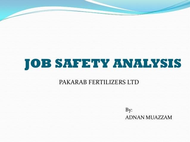JOB SAFETY ANALYSIS    PAKARAB FERTILIZERS LTD                       By:                       ADNAN MUAZZAM