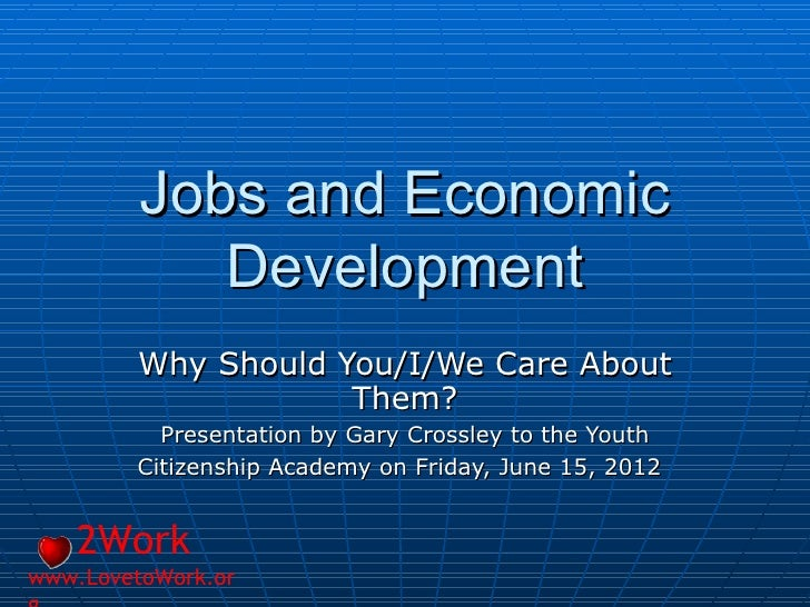 Jobs and Economic            Development         Why Should You/I/We Care About                     Them?          Present...