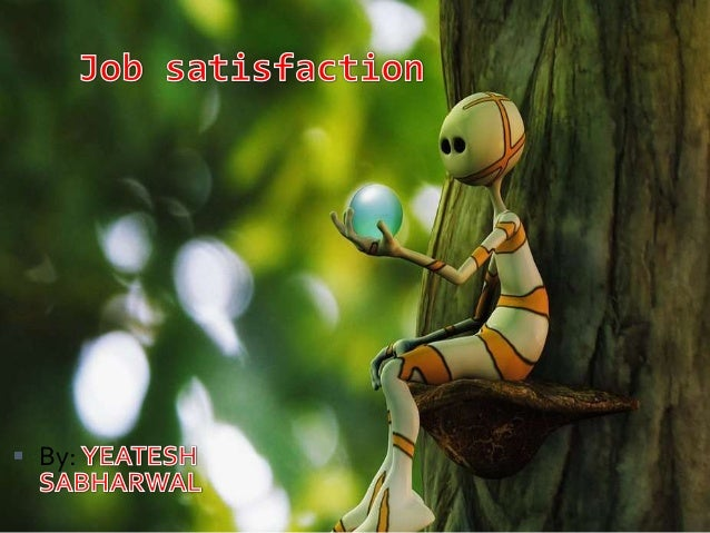 Job satisfaction...by yeatesh