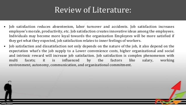 review of literature for job satisfaction of employees Job security is another element which contributes to employee satisfaction usually employees may become more satisfied with their jobs and decide.