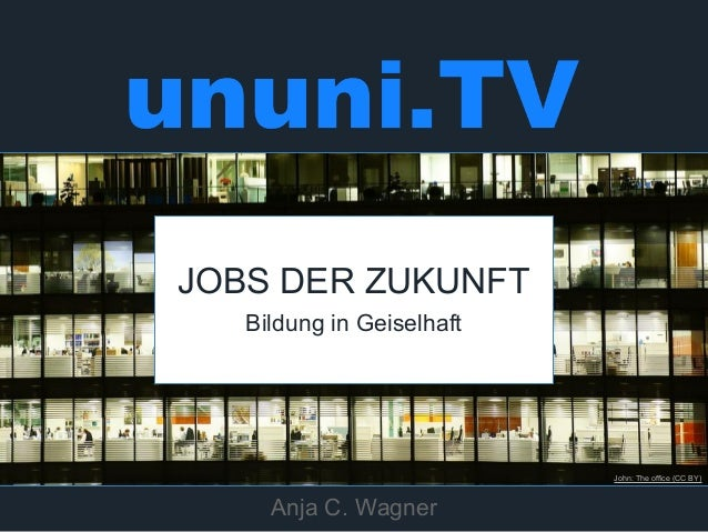 John: The office (CC BY)  JOBS DER ZUKUNFT  Bildung in Geiselhaft  Anja C. Wagner