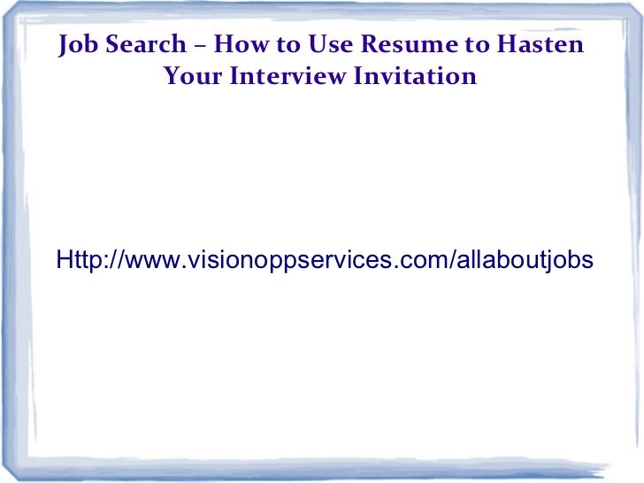 Job Search – How to Use Resume to Hasten        Your Interview InvitationHttp://www.visionoppservices.com/allaboutjobs