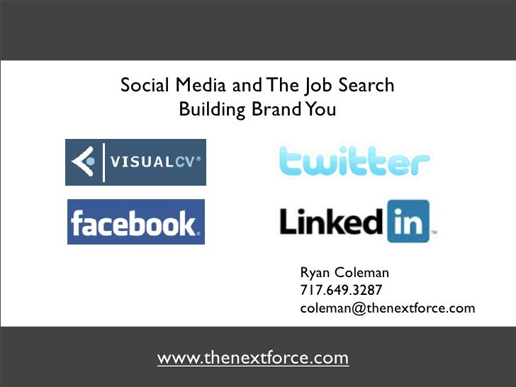 Social Media and The Job Search        Building Brand You                         Ryan Coleman                     717.649...