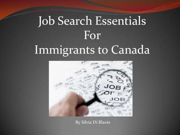 Job Search Essentials          ForImmigrants to Canada       By Silvia Di Blasio