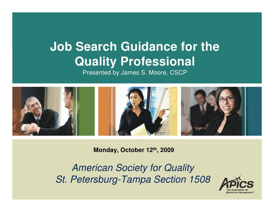 Job Search Guidance for the     Quality Professional      Presented by James S. Moore, CSCP             Monday, October 12...