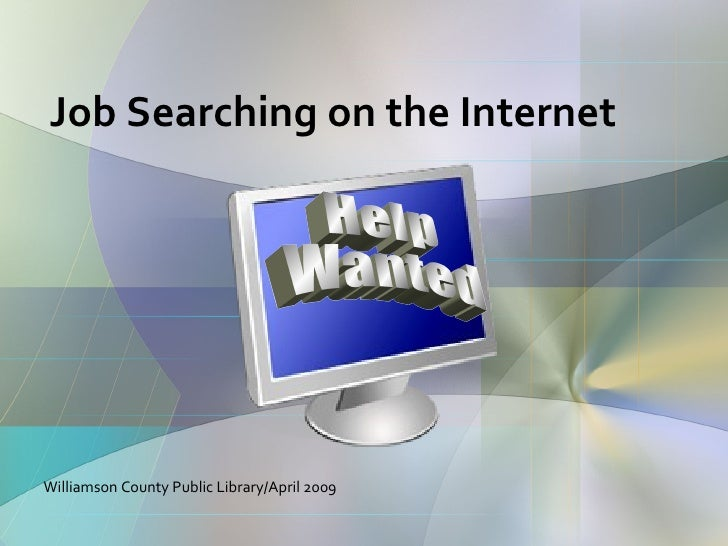 Job Searching on the Internet Williamson County Public Library/April 2009 Help Wanted