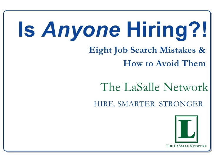 The LaSalle Network HIRE. SMARTER. STRONGER.   Is  Anyone  Hiring?! Eight Job Search Mistakes &  How to Avoid Them
