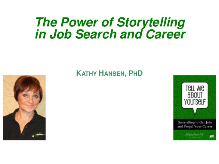 The Power of Storytelling in Job Search and Career<br />Kathy Hansen, PhD<br />