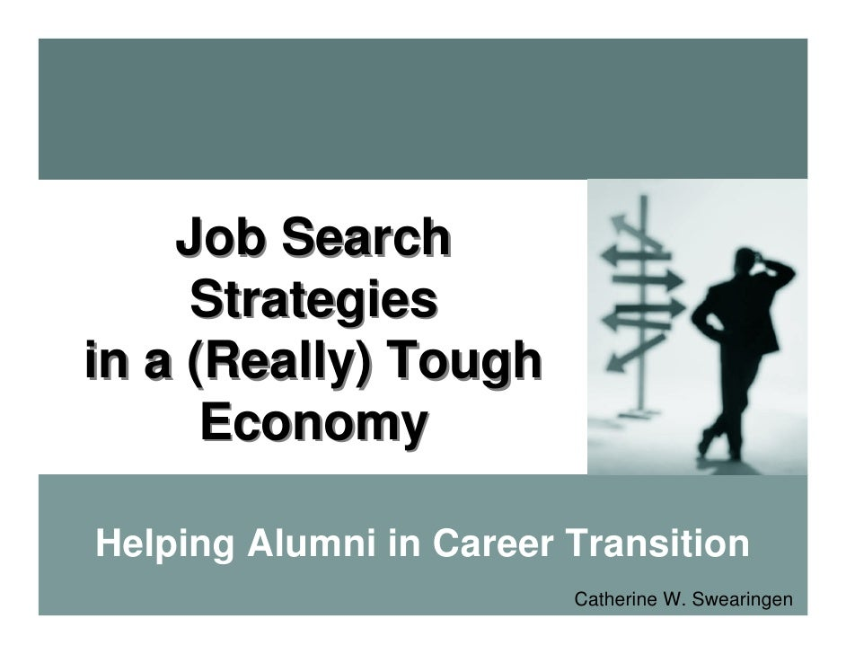 Job Search      Strategies in a (Really) Tough       Economy  Helping Alumni in Career Transition                         ...