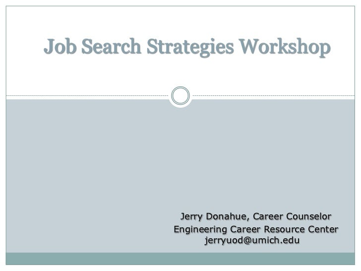 Job Search Strategies Workshop              Jerry Donahue, Career Counselor             Engineering Career Resource Center...