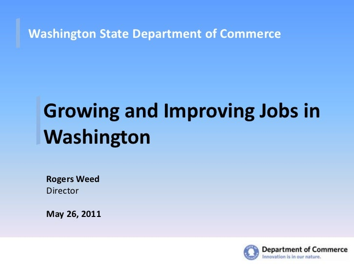 Washington State Department of Commerce<br />Growing and Improving Jobs in Washington<br />Rogers Weed<br />Director<br />...