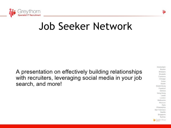 Job Seeker Network A presentation on effectively building relationships with recruiters, leveraging social media in your j...