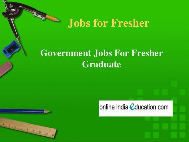 Jobs for Fresher Government Jobs For Fresher Graduate