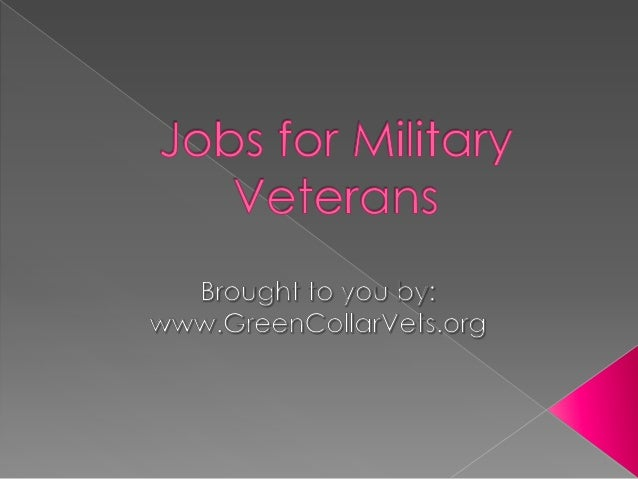 Military veterans need to get jobs in the greenmarket to support themselves and theirfamilies after returning to the count...
