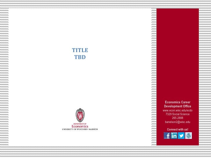 TITLE TBD        Economics Career        Development Office        www.econ.wisc.edu/ecdo          7329 Social Science    ...
