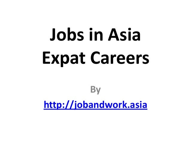 Jobs in Asia Expat Careers By http://jobandwork.asia