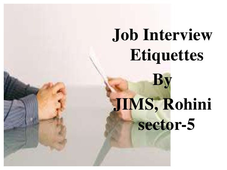 Job Interview Etiquettes<br />By<br />JIMS, Rohini sector-5<br />
