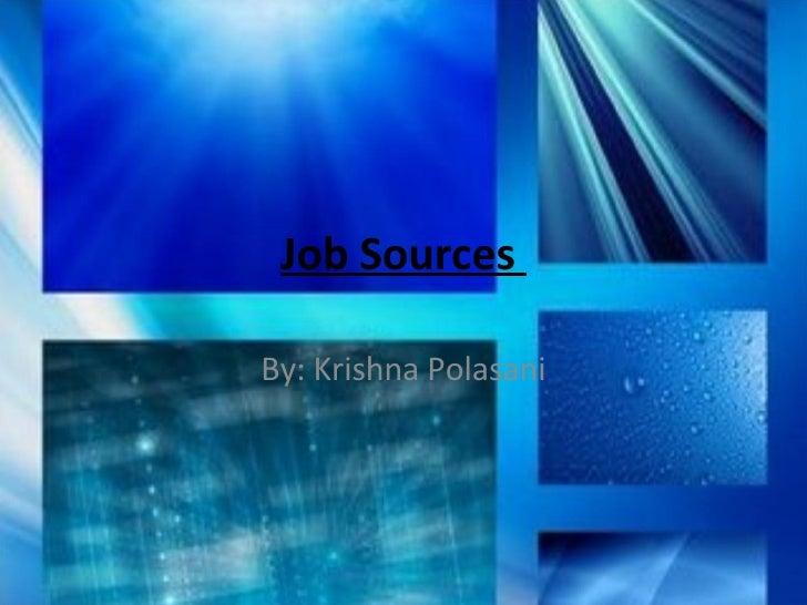 Job Sources  By: Krishna Polasani